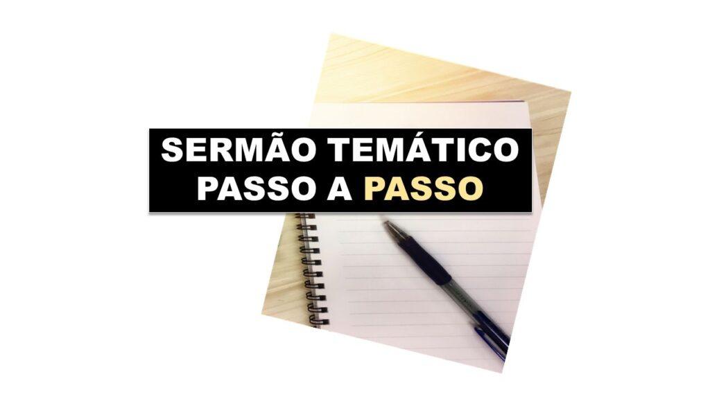 PREGAÇÃO TEMÁTICA PASSO A PASSO ESBOÇO